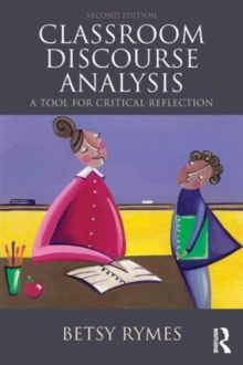 Classroom Discourse Analysis : A Tool For Critical Reflection, Second Edition, Paperback Book