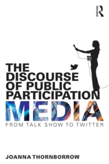 The Discourse of Public Participation Media : From talk show to Twitter, Paperback / softback Book
