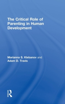 The Critical Role of Parenting in Human Development, Hardback Book