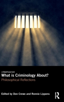 What is Criminology About? : Philosophical Reflections, Hardback Book