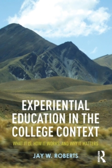 Experiential Education in the College Context : What it is, How it Works, and Why it Matters, Paperback Book