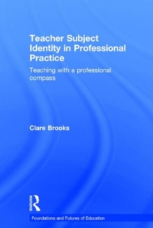 Teacher Subject Identity in Professional Practice : Teaching with a professional compass, Hardback Book