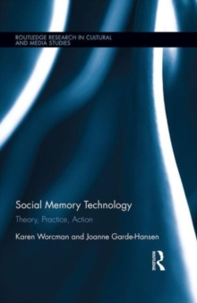 Social Memory Technology : Theory, Practice, Action, Hardback Book