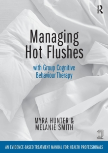 Managing Hot Flushes with Group Cognitive Behaviour Therapy : An evidence-based treatment manual for health professionals, Paperback / softback Book