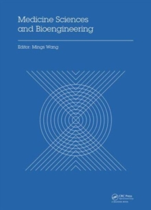 Medicine Sciences and Bioengineering : Proceedings of the 2014 International Conference on Medicine Sciences and Bioengineering (ICMSB2014), Kunming, Yunnan, China, August 16-17, 2014, Hardback Book