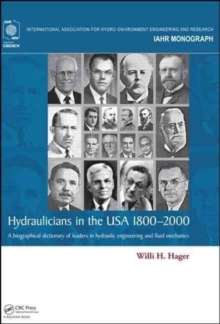 Hydraulicians in the USA 1800-2000 : A biographical dictionary of leaders in hydraulic engineering and fluid mechanics, Hardback Book
