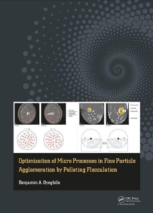 Optimization of Micro Processes in Fine Particle Agglomeration by Pelleting Flocculation, Hardback Book