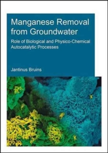 Manganese Removal from Groundwater : Role of Biological and Physico-Chemical Autocatalytic Processes, Paperback / softback Book