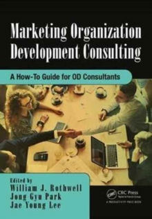 Marketing Organization Development : A How-To Guide for OD Consultants, Paperback Book