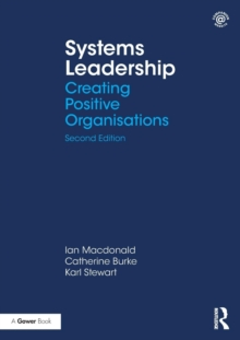 Systems Leadership : Creating Positive Organisations, Paperback / softback Book