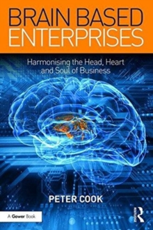 Brain Based Enterprises : Harmonising the Head, Heart and Soul of Business, Hardback Book