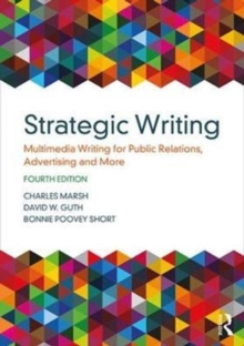 Strategic Writing : Multimedia Writing for Public Relations, Advertising and More, Paperback / softback Book