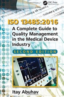 ISO 13485:2016 : A Complete Guide to Quality Management in the Medical Device Industry, Second Edition, Hardback Book