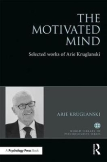 The Motivated Mind : The Selected Works of Arie Kruglanski, Hardback Book