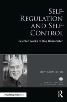Self-Regulation and Self-Control : Selected works of Roy F. Baumeister, Hardback Book