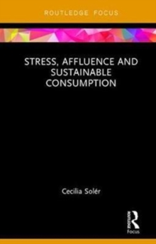 Stress, Affluence and Sustainable Consumption, Hardback Book
