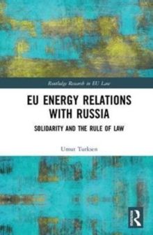 EU Energy Relations With Russia : Solidarity and the Rule of Law, Hardback Book
