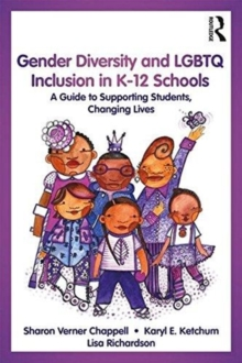 Gender Diversity and LGBTQ Inclusion in K-12 Schools : A Guide to Supporting Students, Changing Lives, Paperback Book