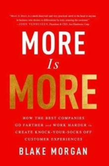 More Is More : How the Best Companies Go Farther and Work Harder to Create Knock-Your-Socks-Off Customer Experiences, Hardback Book