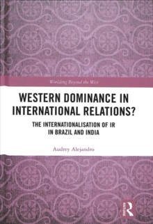 Western Dominance in International Relations? : The Internationalisation of IR in Brazil and India, Hardback Book