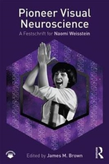 Pioneer Visual Neuroscience : A Festschrift for Naomi Weisstein, Paperback / softback Book