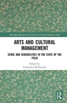 Arts and Cultural Management : Sense and Sensibilities in the State of the Field, Hardback Book