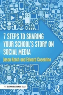 7 Steps to Sharing Your School's Story on Social Media, Paperback / softback Book
