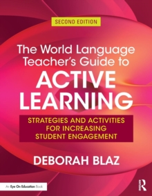 The World Language Teacher's Guide to Active Learning : Strategies and Activities for Increasing Student Engagement, Paperback / softback Book