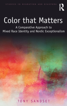 Color that Matters : A Comparative Approach to Mixed Race Identity and Nordic Exceptionalism, Hardback Book
