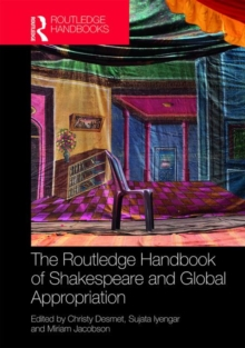 The Routledge Handbook of Shakespeare and Global Appropriation, Hardback Book