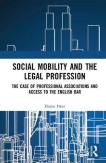 Social Mobility and the Legal Profession : The case of professional associations and access to the English Bar, Hardback Book