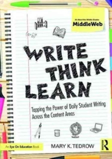 Write, Think, Learn : Tapping the Power of Daily Student Writing Across the Content Areas, Paperback Book
