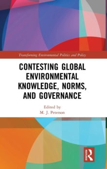 Contesting Global Environmental Knowledge, Norms and Governance, Hardback Book