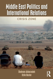 Middle East Politics and International Relations : Crisis Zone, Paperback Book
