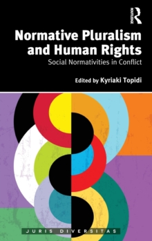 Normative Pluralism and Human Rights : Social Normativities in Conflict, Hardback Book