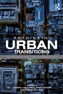 Rethinking Urban Transitions : Politics in the Low Carbon City, Paperback / softback Book