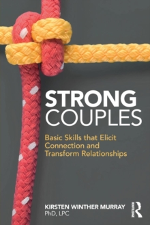 Strong Couples : Basic Skills that Elicit Connection and Transform Relationships, Paperback / softback Book
