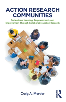 Action Research Communities : Professional Learning, Empowerment, and Improvement Through Collaborative Action Research, Paperback / softback Book