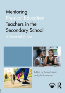 Mentoring Physical Education Teachers in the Secondary School : A Practical Guide, Paperback / softback Book