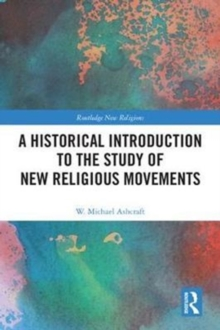 A Historical Introduction to the Study of New Religious Movements, Hardback Book
