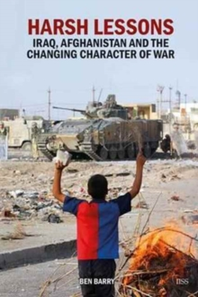 Harsh Lessons : Iraq, Afghanistan and the Changing Character of War, Paperback / softback Book