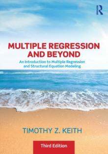 Multiple Regression and Beyond : An Introduction to Multiple Regression and Structural Equation Modeling, Paperback / softback Book
