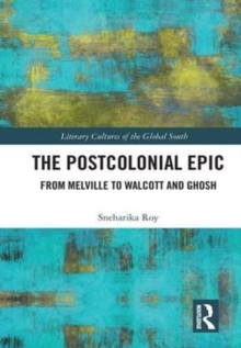 The Postcolonial Epic : From Melville to Walcott and Ghosh, Hardback Book
