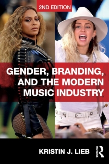 Gender, Branding, and the Modern Music Industry : The Social Construction of Female Popular Music Stars, Paperback / softback Book