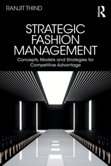 Strategic Fashion Management : Concepts, Models and Strategies for Competitive Advantage, Paperback / softback Book