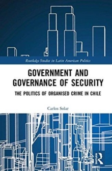 Government and Governance of Security : The Politics of Organised Crime in Chile, Hardback Book