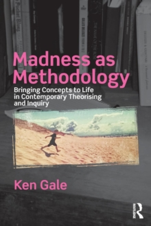 Madness as Methodology : Bringing Concepts to Life in Contemporary Theorising and Inquiry, Paperback / softback Book