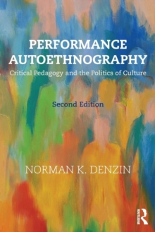 Performance Autoethnography : Critical Pedagogy and the Politics of Culture, Paperback Book