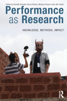 Performance as Research : Knowledge, methods, impact, Paperback / softback Book