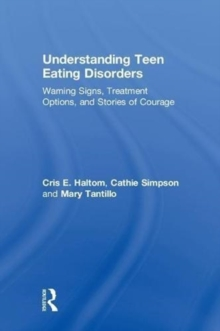 Understanding Teen Eating Disorders : Warning Signs, Treatment Options, and Stories of Courage, Hardback Book